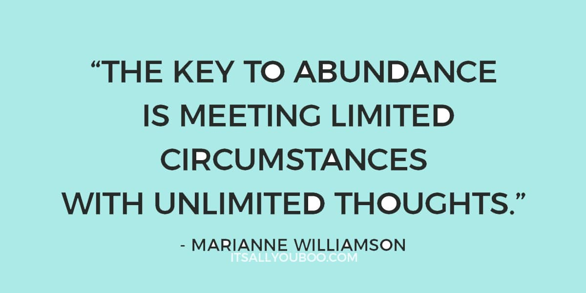 """""""The key to abundance is meeting limited circumstances with unlimited thoughts."""" - Marianne Williamson"""