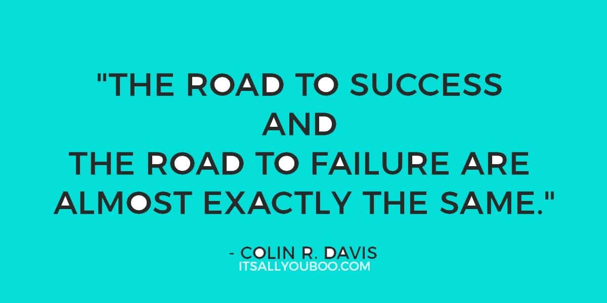 """""""The road to success and the road to failure are almost exactly the same."""" - Colin R. Davis"""