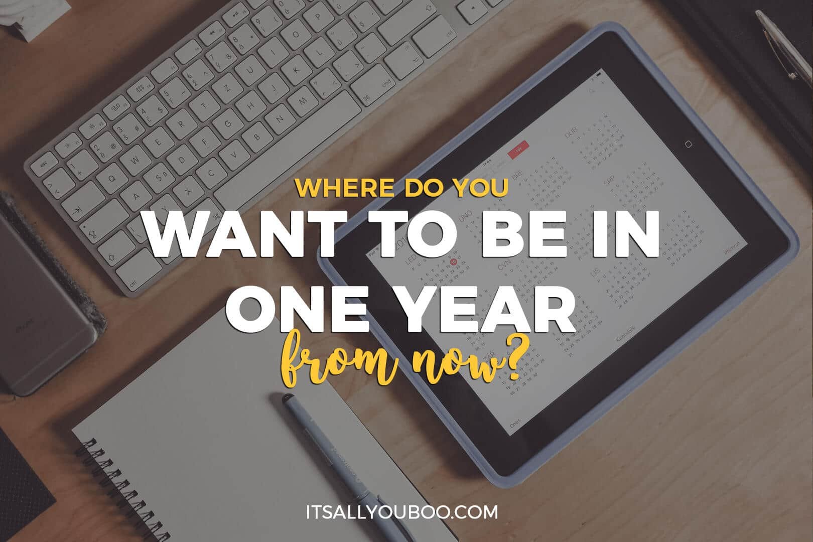 "Photo of a tablet with the calendar open on a desk + Quote: ""Where do you want to be one year from now?"" - Nadalie Bardo (achieving goals quotes)"