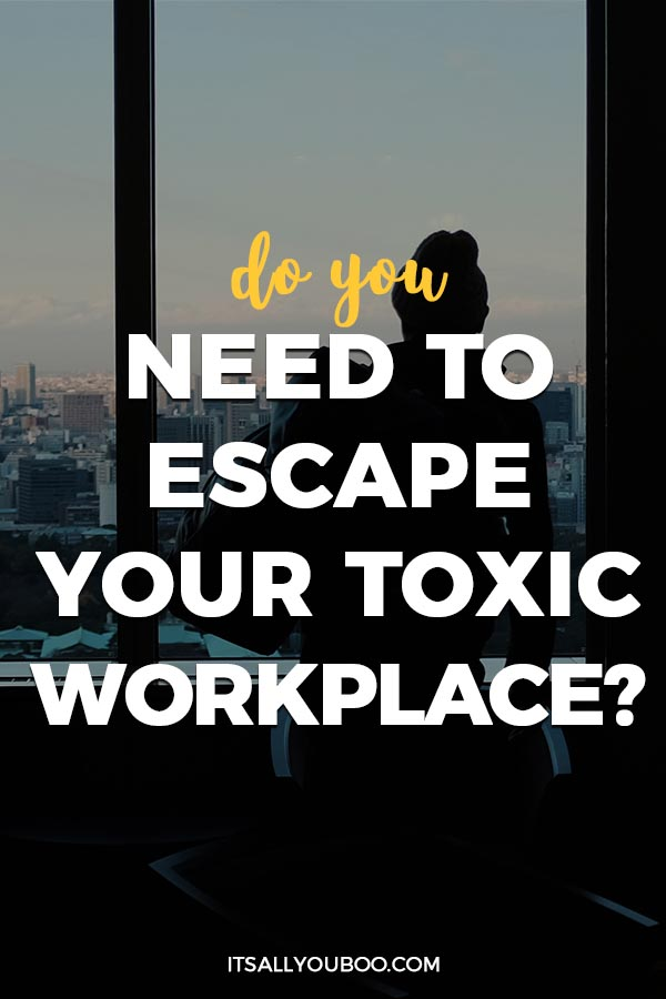 Do You Need to Escape Your Toxic Workplace?