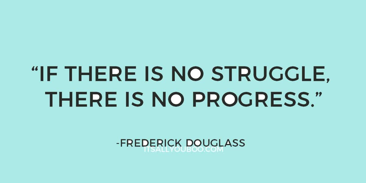 """If there is no struggle, there is no progress."" - Frederick Douglass"