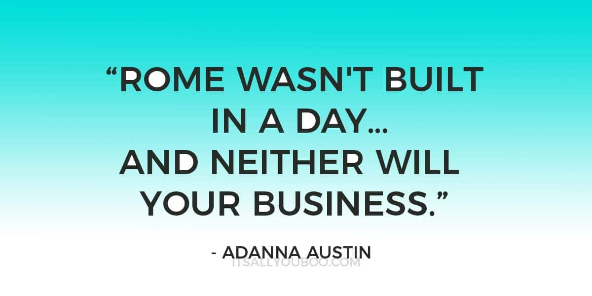 """""""Rome wasn't built in a day…and neither will your business."""" - Adanna Austin"""