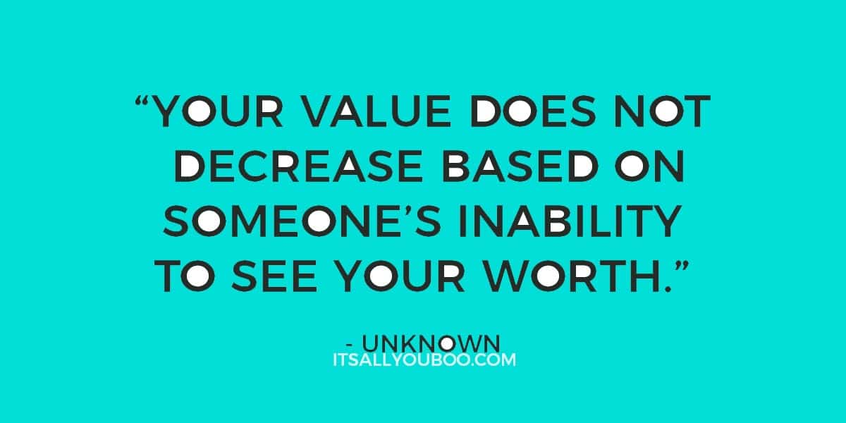 """""""Your value does not decrease based on someone's inability to see your worth."""" ― Unknown"""