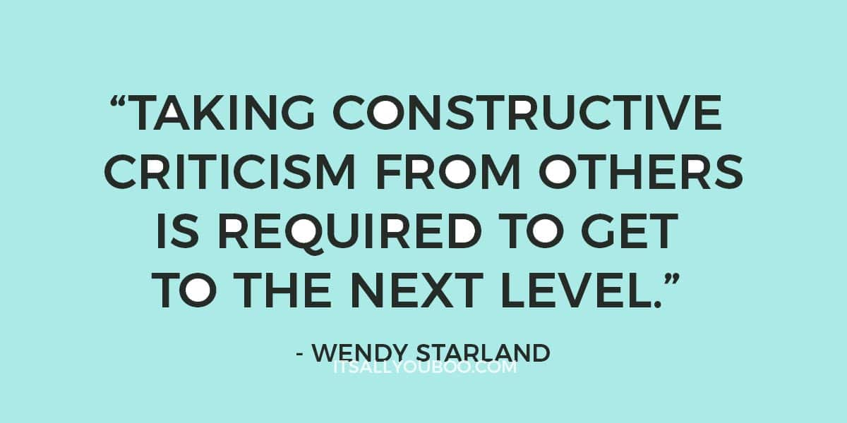 """""""Taking constructive criticism from others is required to get to the next level."""" ―Wendy Starland"""
