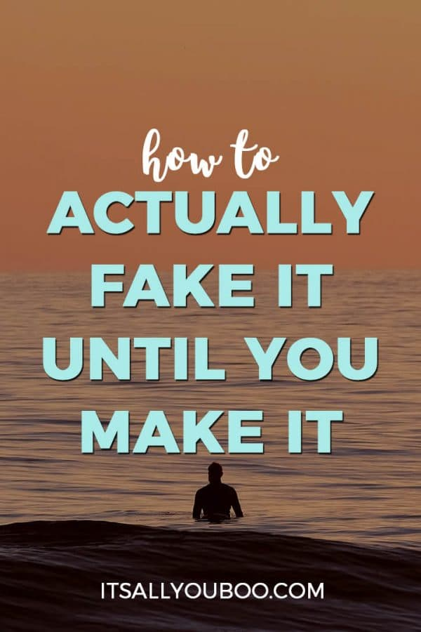 How to Actually Fake It Until You Make It