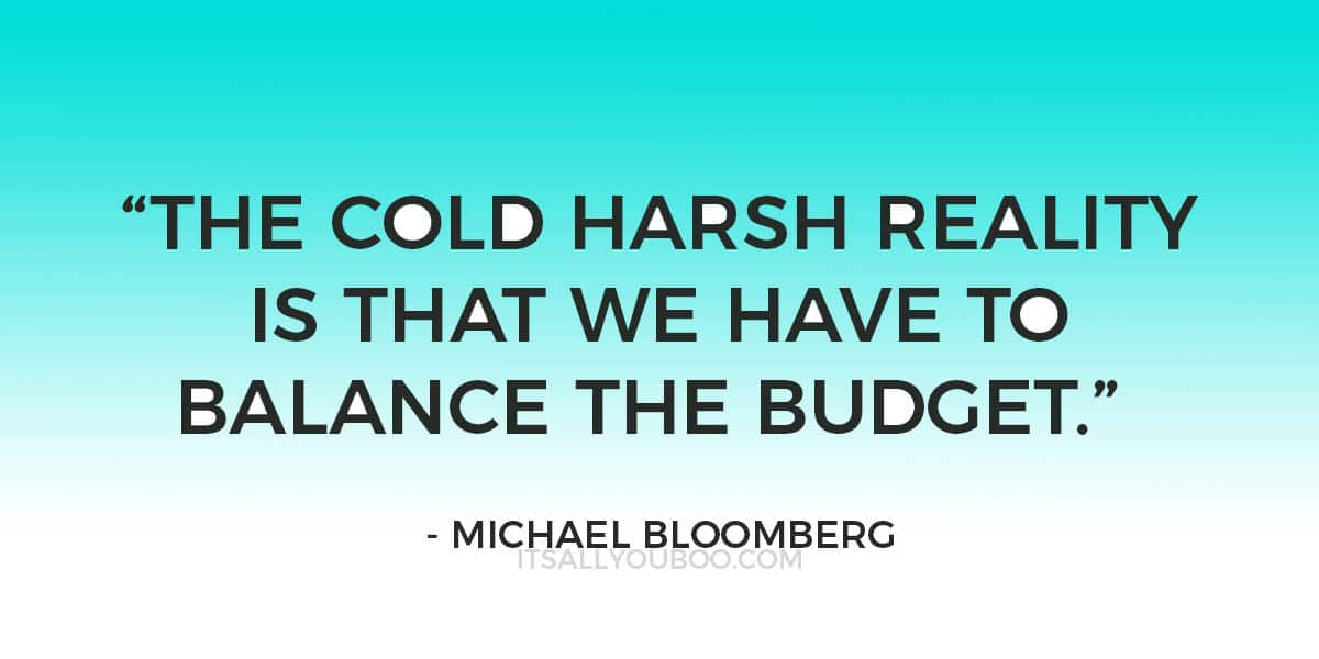 """The cold harsh reality is that we have to balance the budget."" - Michael Bloomberg"