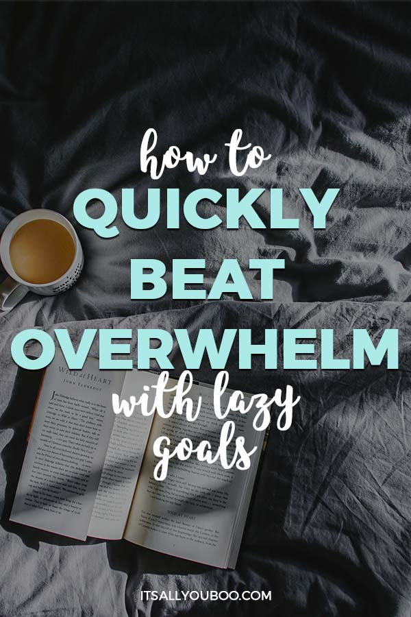 How to Quickly Beat Overwhelm with Lazy Goals