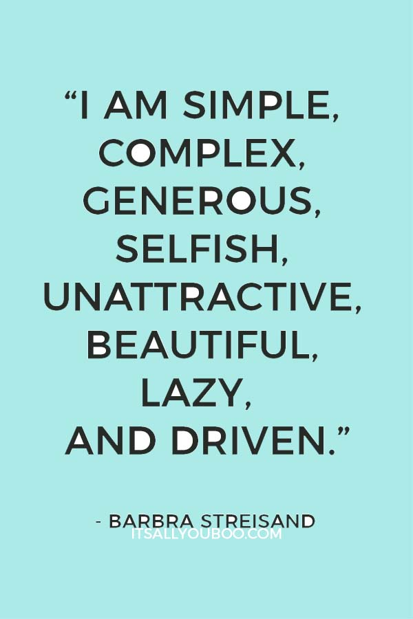 """""""I am simple, complex, generous, selfish, unattractive, beautiful, lazy, and driven."""" - Barbra Streisand"""