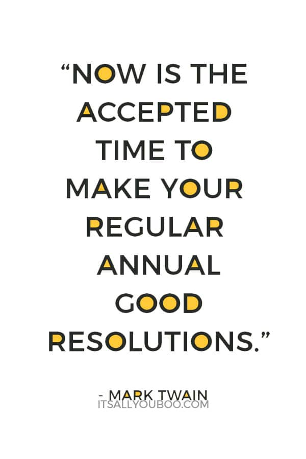"""""""Now is the accepted time to make your regular annual good resolutions. Next week you can begin paving hell with them as usual."""" — Mark Twain"""