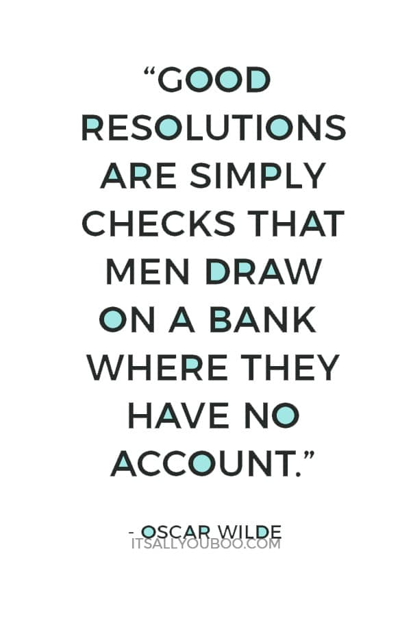 """""""Good resolutions are simply checks that men draw on a bank where they have no account."""" — Oscar Wilde"""