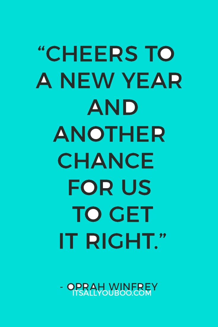 """""""Cheers to a new year and another chance for us to get it right.""""― Oprah Winfrey"""