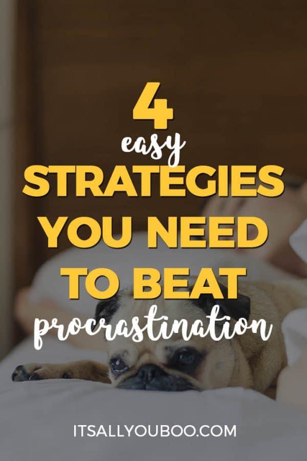 4 Easy Strategies You Need to Beat Procrastinatoin
