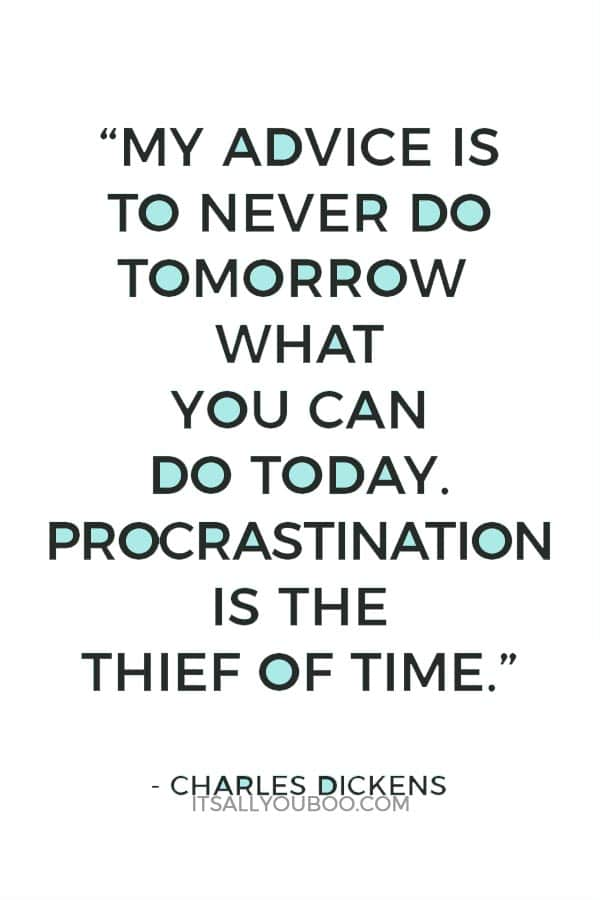"""""""My advice is to never do tomorrow what you can do today. Procrastination is the thief of time."""" – Charles Dickens"""