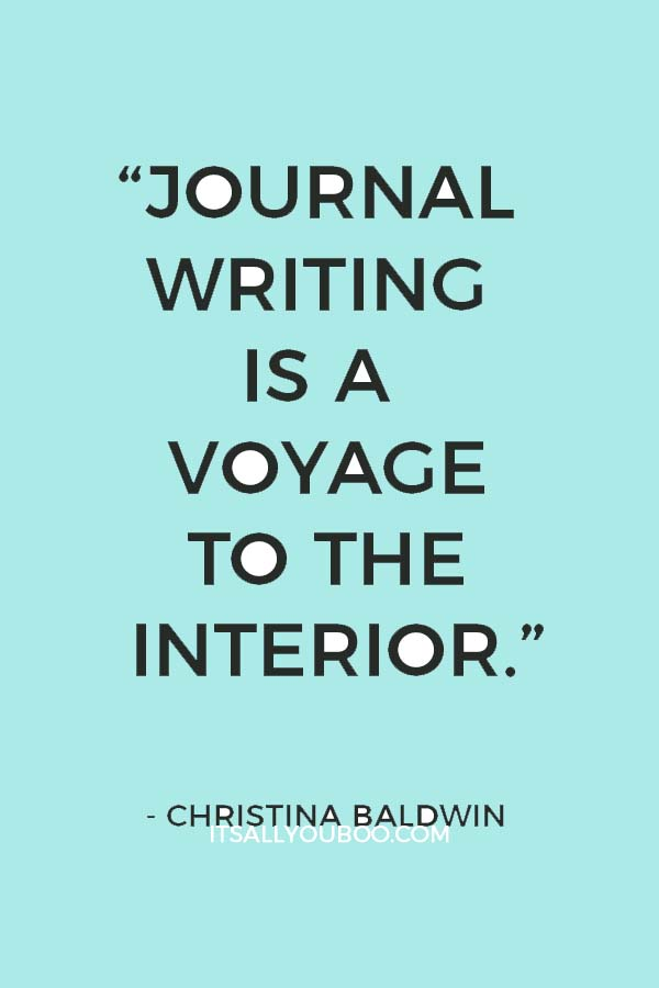 """Journal writing is a voyage to the interior."" ― Christina Baldwin"