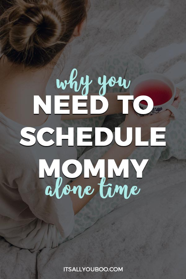 Why You Need to Schedule Mommy Alone Time