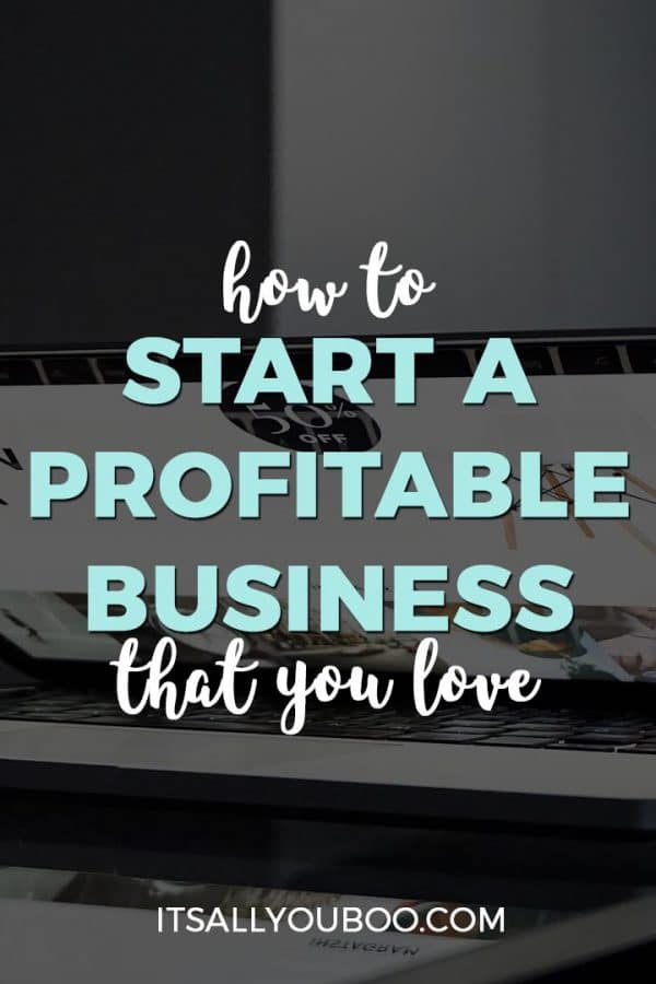 How to Start A Profitable Business That You Love