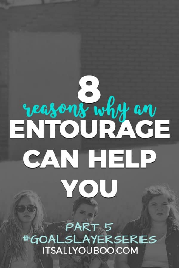 8 Reasons Why An Entourage Can Help You