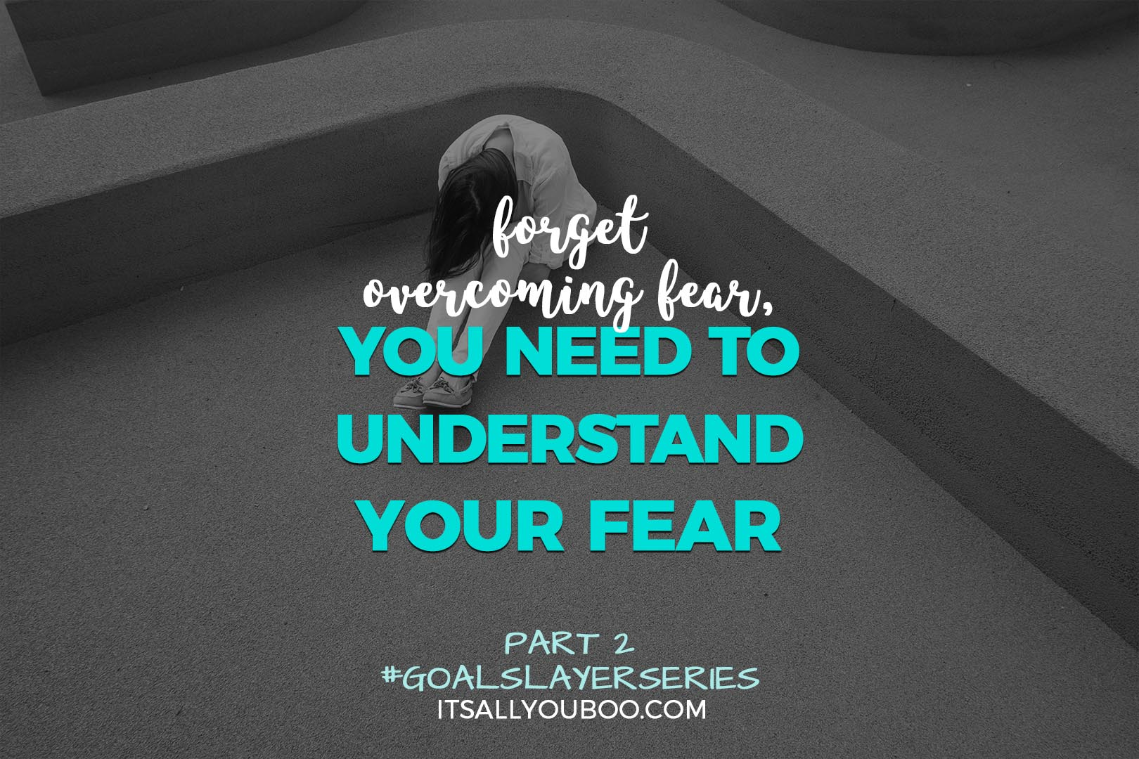 Forget Overcoming Fear, You Need to Understand Your Fear
