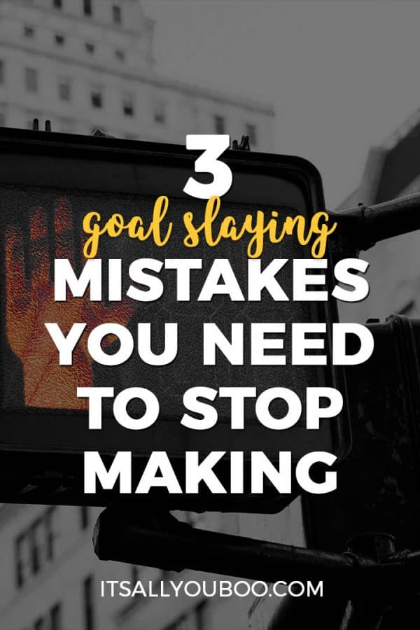 3 Goal Slaying Mistakes You Need to Stop Setting