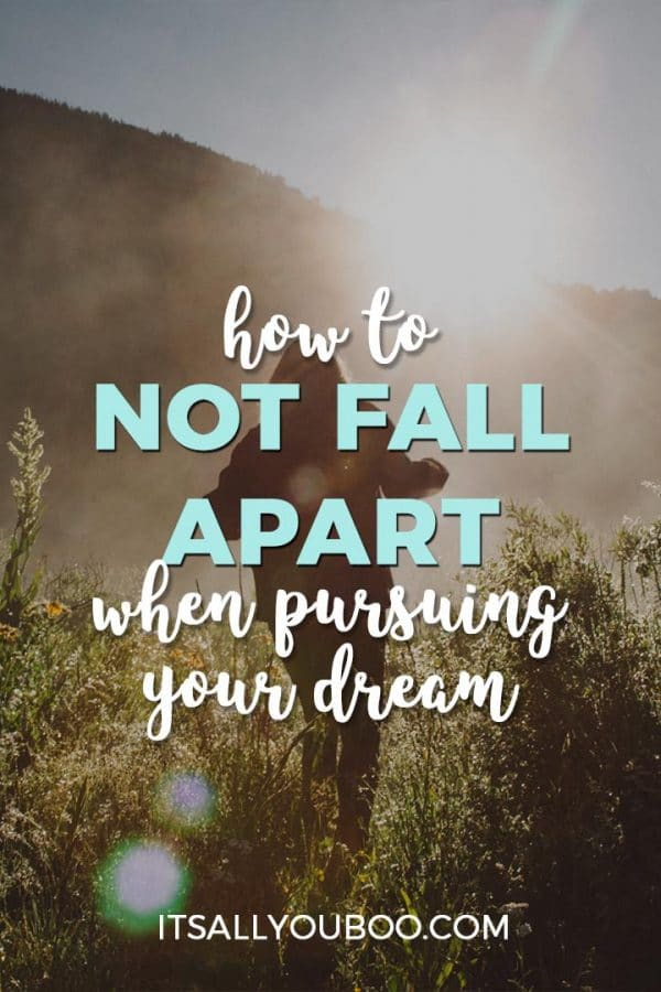 How to Not Fall Apart When Pursuing Your Dreams