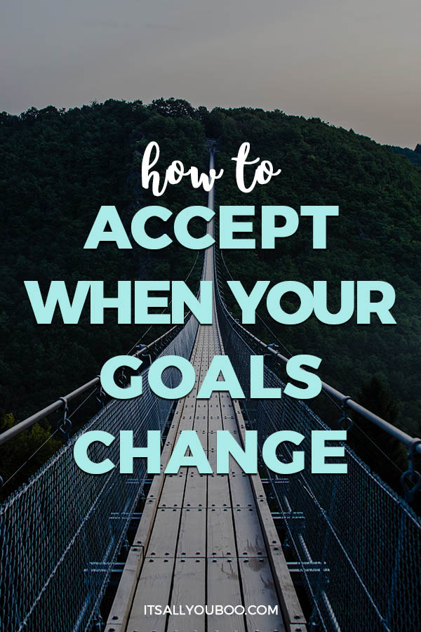 How to Accept When Your Goals Change