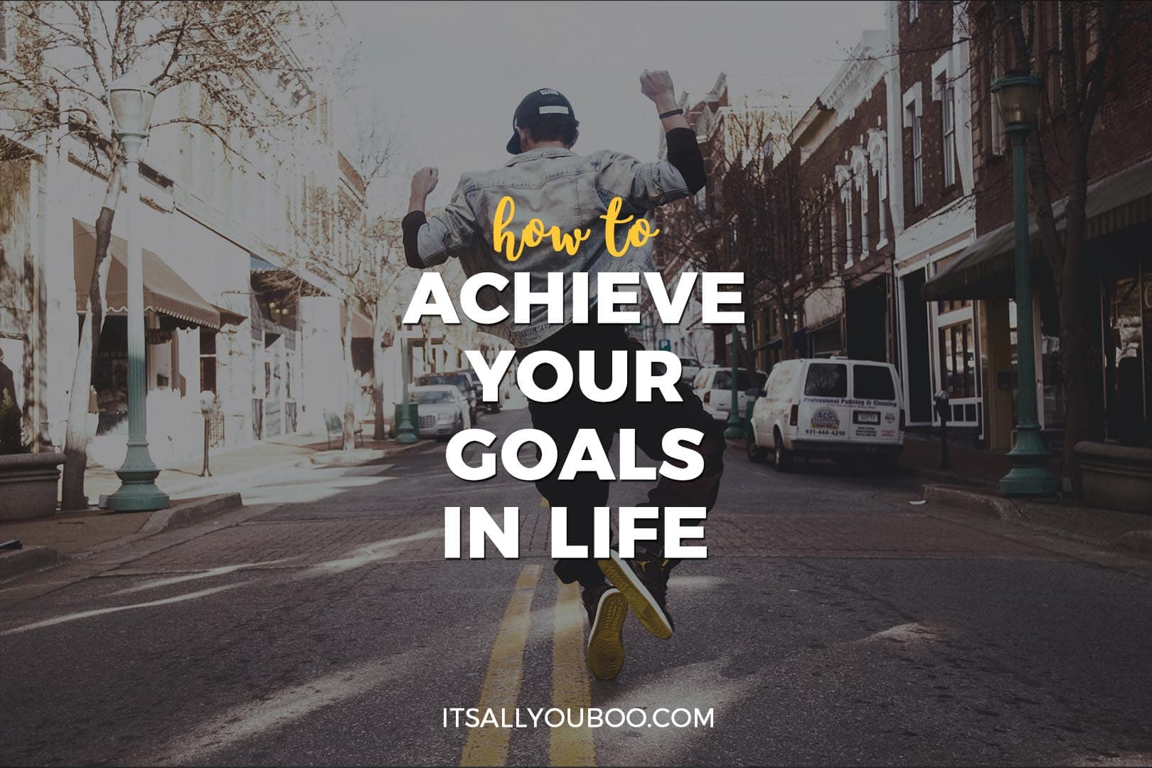 How to Achieve Your Goals in Life