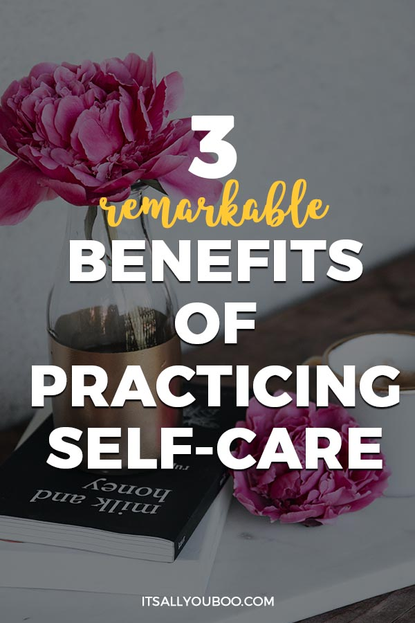 3 Remarkable Benefits of Practicing Self-Care