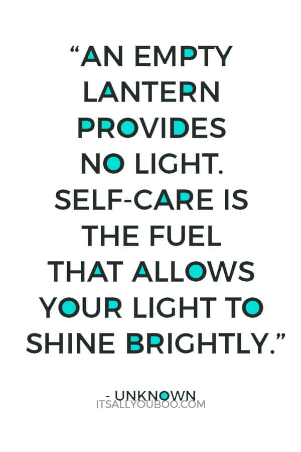 """An empty lantern provides no light. Self-care is the fuel that allows your light to shine brightly."" – Unknown"