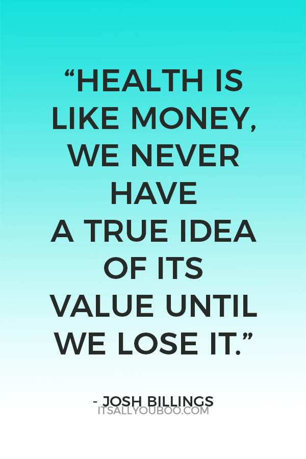 """""""Health is like money, we never have a true idea of its value until we lose it."""" - Josh Billings"""