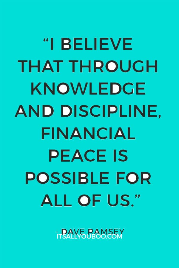 """I believe that through knowledge and discipline, financial peace is possible for all of us."" - Dave Ramsey"