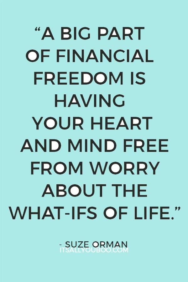 """A big part of financial freedom is having your heart and mind free from worry about the what-ifs of life."" - Suze Orman"