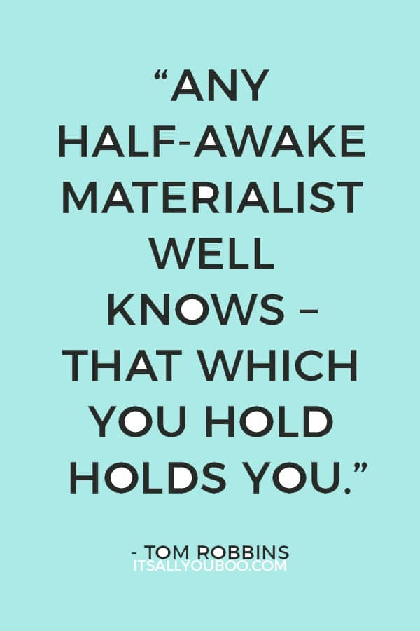 """""""Any half-awake materialist well knows – that which you hold holds you."""" - Tom Robbins"""