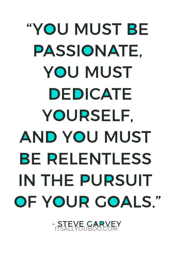"""""""You must be passionate, you must dedicate yourself, and you must be relentless in the pursuit of your goals. If you do, you will be successful."""" – Steve Garvey"""
