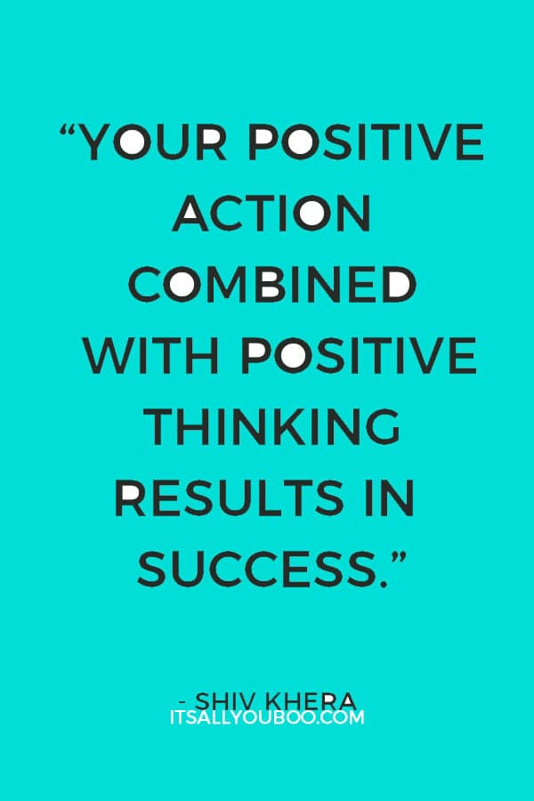 """""""Your positive action combined with positive thinking results in success."""" – Shiv Khera"""