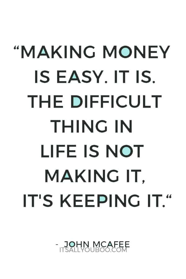 """""""Making money is easy. It is. The difficult thing in life is not making it, it's keeping it."""" - John McAfee"""
