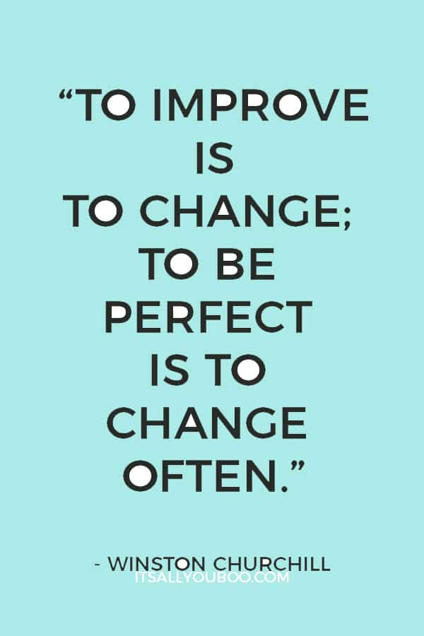 """""""To improve is to change; to be perfect is to change often."""" – Winston Churchill"""