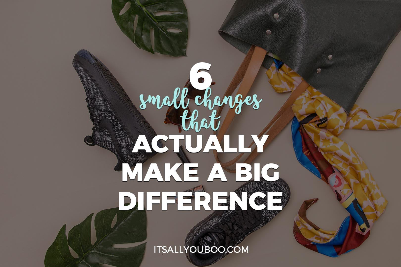 6 Small Changes that Actually Make a Big Difference
