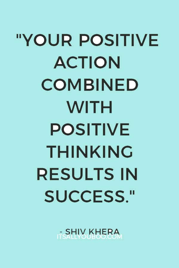 """""""Your positive action combined with positive thinking results in success."""" - Shiv Khera"""