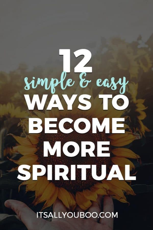 12 Simple & Easy Ways to Become More Spiritual