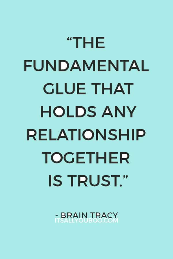 """""""The fundamental glue that holds any relationship together is trust."""" - Brian Tracy"""
