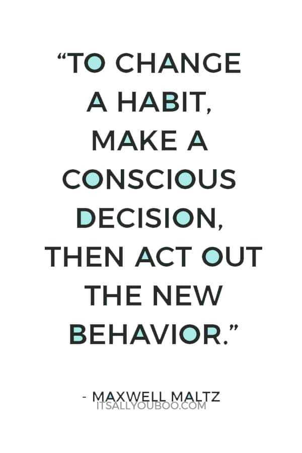 """""""To change a habit, make a conscious decision, then act out the new behavior."""" ― Maxwell Maltz"""