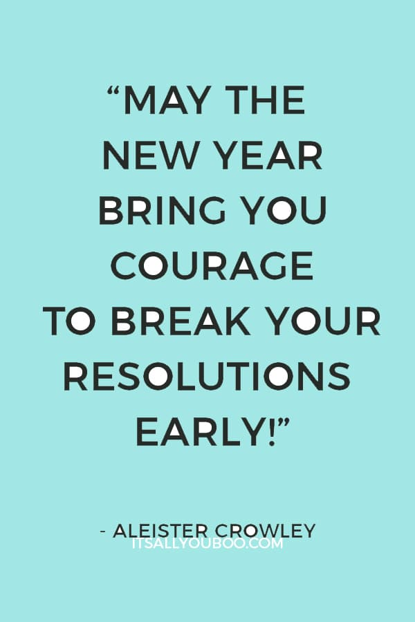 """""""May the New Year bring you courage to break your resolutions early! My own plan is to swear off every kind of virtue, so that I triumph even when I fall!"""" Aleister Crowley"""