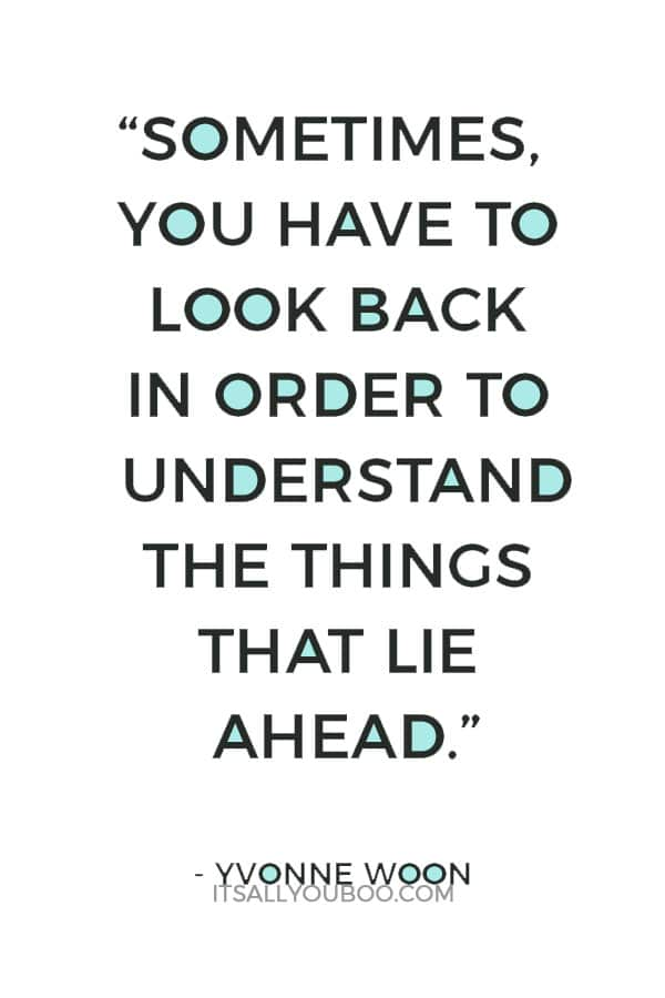 """""""Sometimes, you have to look back in order to understand the things that lie ahead."""" ― Yvonne Woon"""