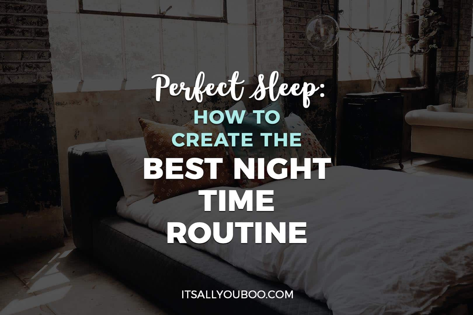 Perfect Sleep: How to Create the Best Night Time Routine