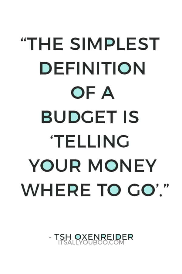 """The simplest definition of a budget is telling your money where to go."" ― Tsh Oxenreider"
