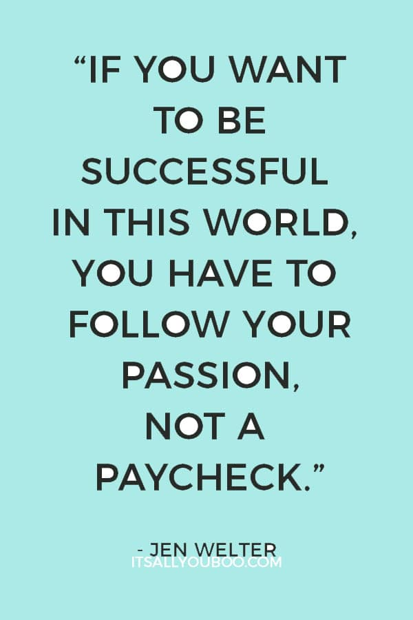 """If you want to be successful in this world, you have to follow your passion, not a paycheck."" — Jen Welter"