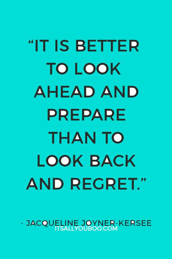 """""""It is better to look ahead and prepare than to look back and regret.""""— Jacqueline Joyner-Kersee"""