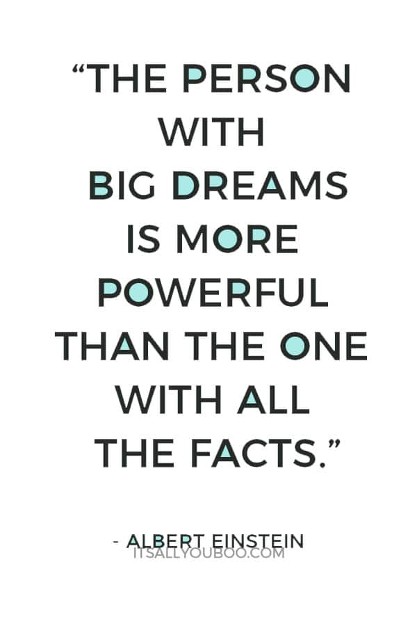 """""""The person with big dreams is more powerful than the one with all the facts."""" – Albert Einstein"""