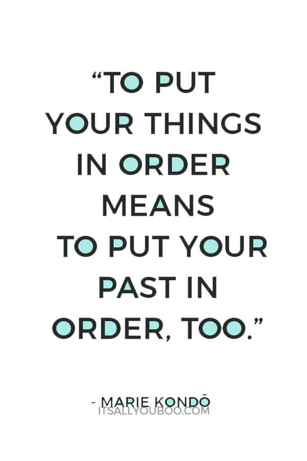 """""""To put your things in order means to put your past in order, too."""" - Marie Kondo Quotes"""