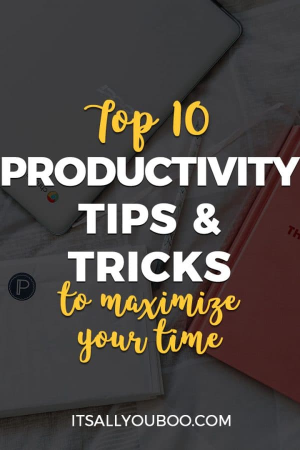 The Top Ten Productivity Tips and Tricks to Maximize Your Time